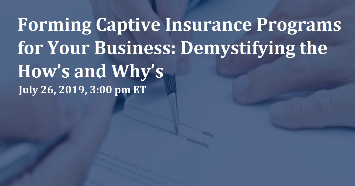Forming Captive Insurance Programs for Your Business: Demystifying the How's and Why's