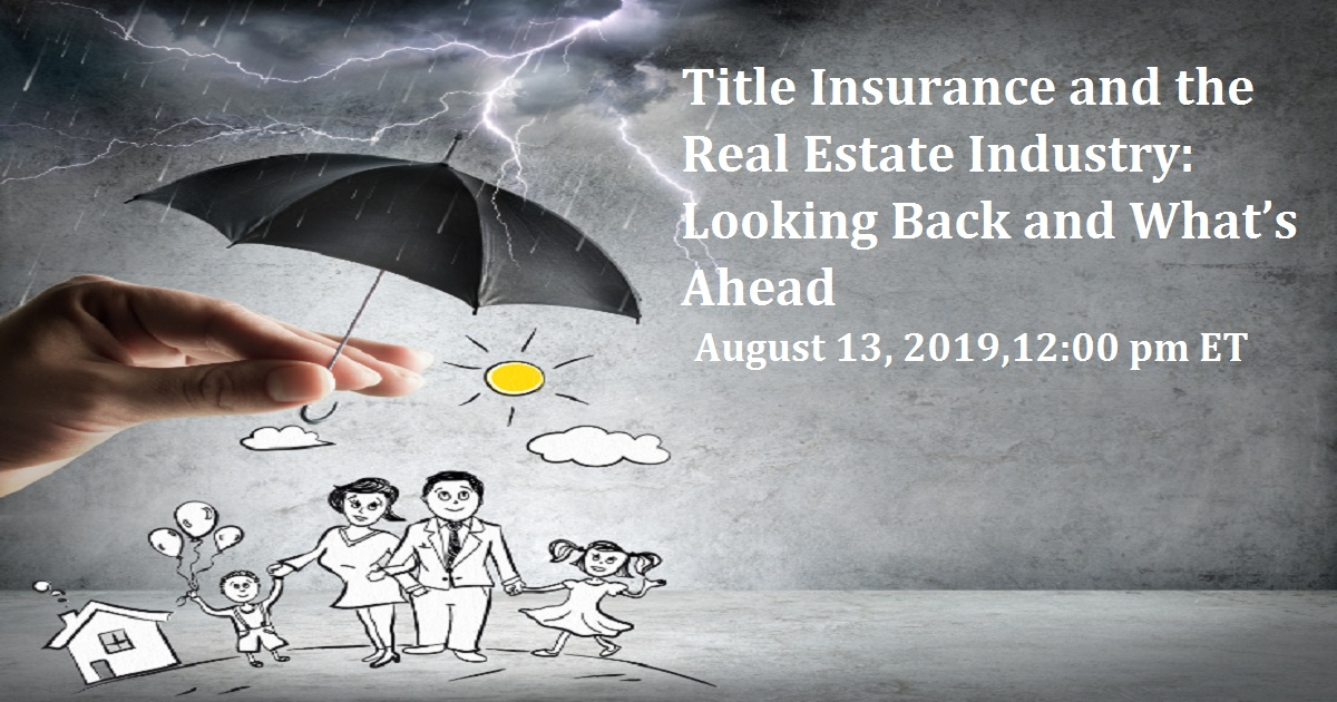 Title Insurance and the Real Estate Industry: Looking Back and What's Ahead