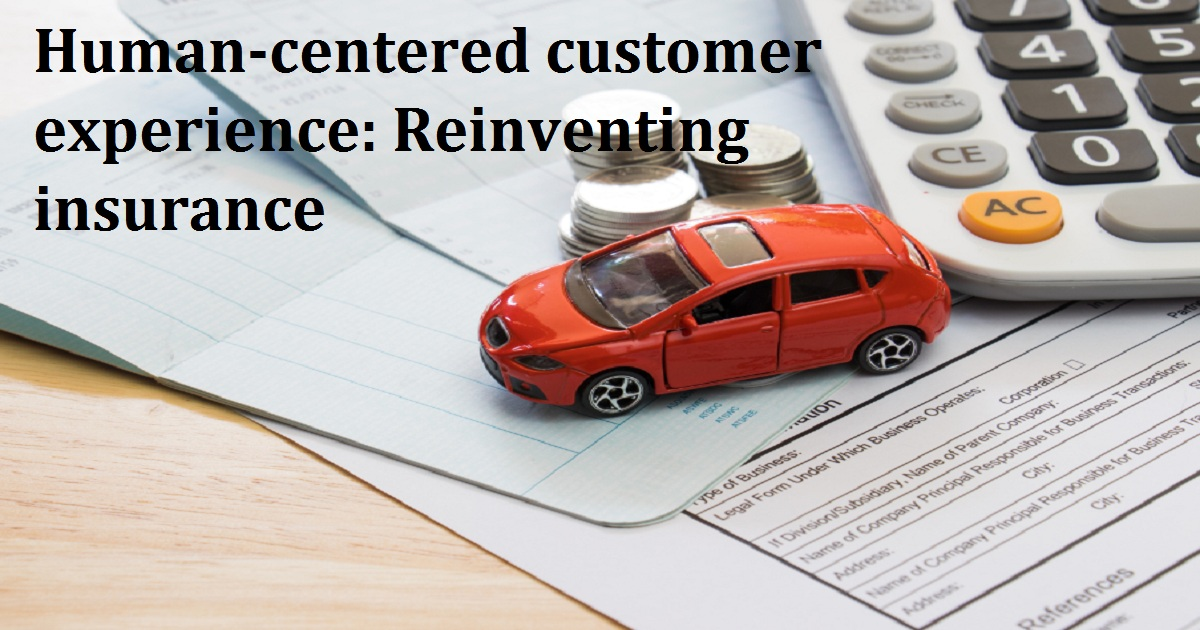 Human-centered customer experience: Reinventing insurance