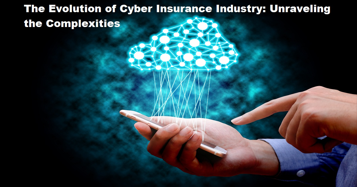 The Evolution of Cyber Insurance Industry: Unraveling the Complexities