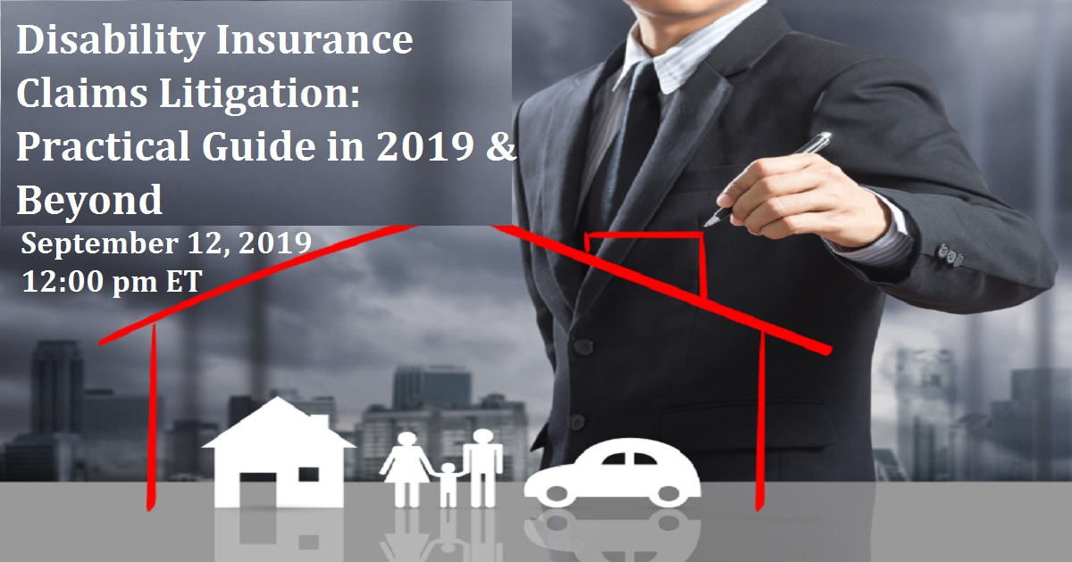 Disability Insurance Claims Litigation: Practical Guide in 2019 & Beyond