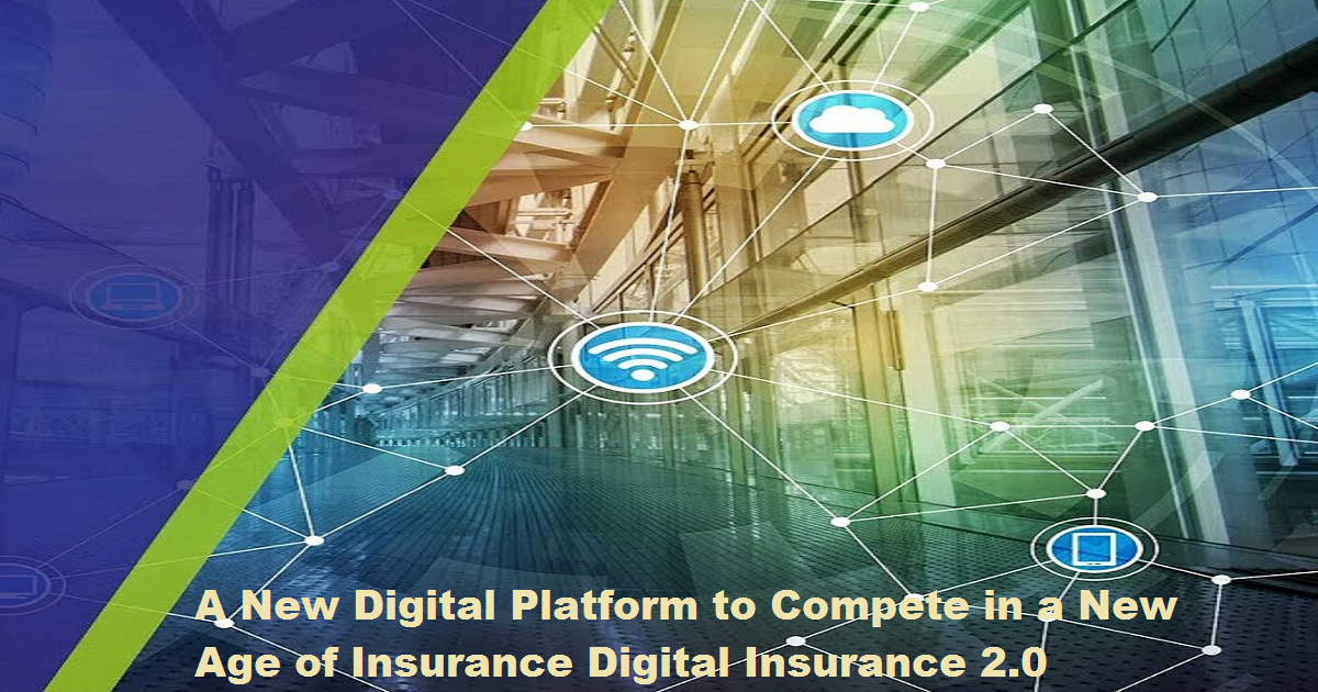 A New Digital Platform to Compete in a New Age of Insurance Digital Insurance 2.0