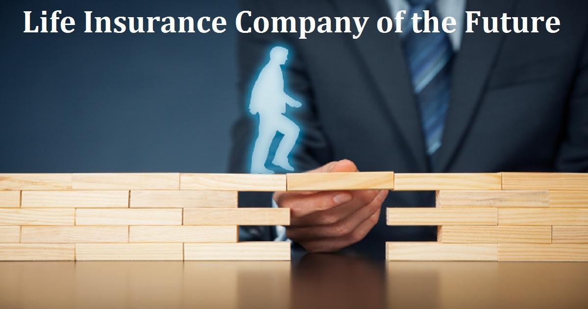 Life Insurance Company of the Future