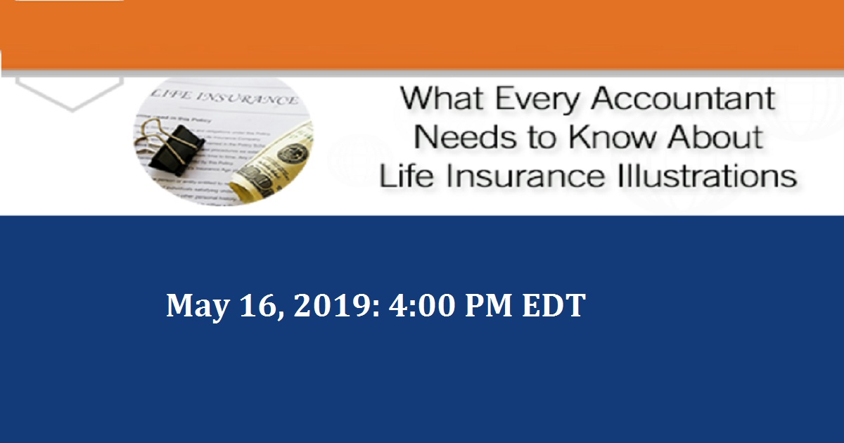 WHAT EVERY ACCOUNTANT NEEDS TO KNOW ABOUT LIFE INSURANCE ILLUSTRATIONS