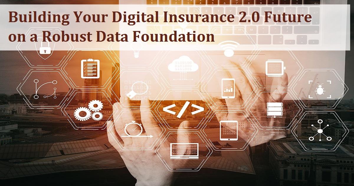 Building Your Digital Insurance 2.0 Future on a Robust Data Foundation