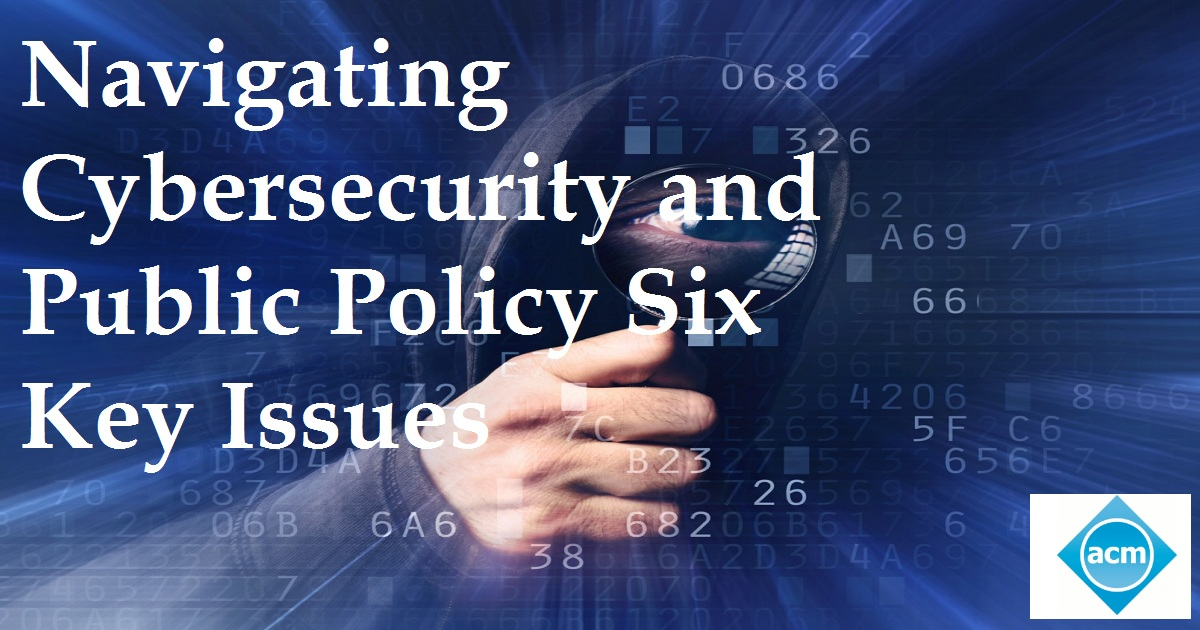 Navigating Cybersecurity and Public Policy Six Key Issues