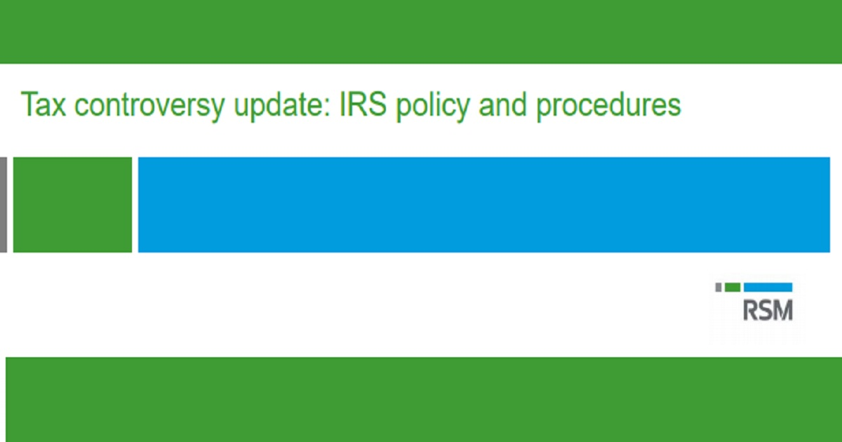 Tax controversy update: IRS policy and procedures
