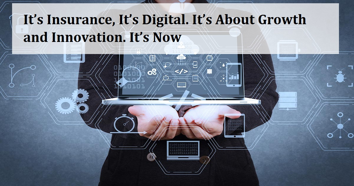 It's Insurance, It's Digital. It's About Growth and Innovation. It's Now
