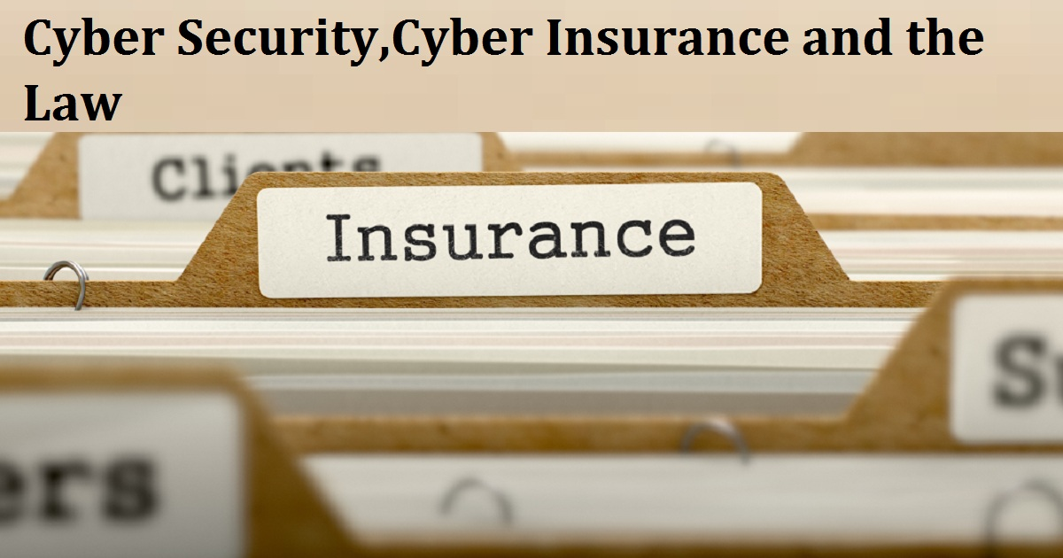 Cyber Security,Cyber Insurance and the Law