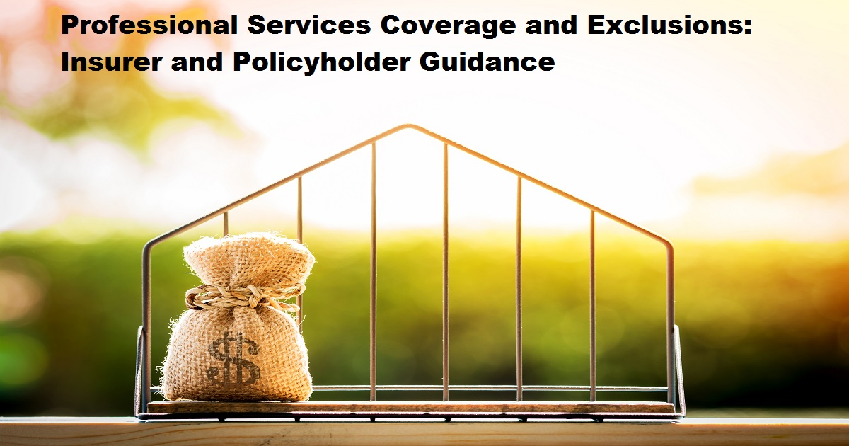 Professional Services Coverage and Exclusions: Insurer and Policyholder Guidance
