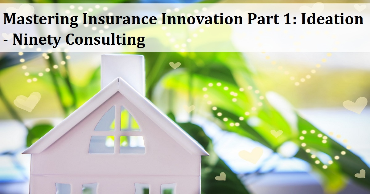 Mastering Insurance Innovation Part 1: Ideation - Ninety Consulting