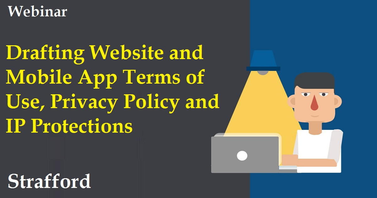 Drafting Website and Mobile App Terms of Use, Privacy Policy and IP Protections