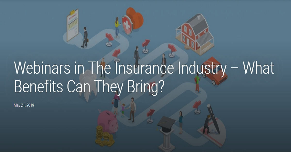 Webinars in The Insurance Industry – What Benefits Can They Bring?