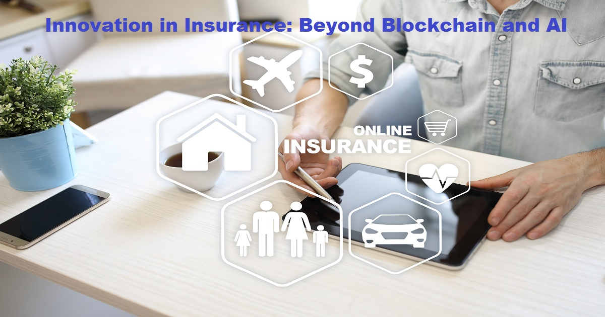 Innovation in Insurance: Beyond Blockchain and AI