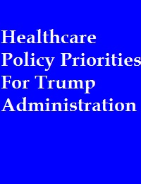 HEALTHCARE POLICY PRIORITIES FOR TRUMP ADMINISTRATION