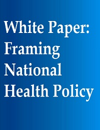 WHITE PAPER: FRAMING NATIONAL HEALTH POLICY